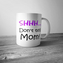 Shhh... Don't Tell Mom! Mug