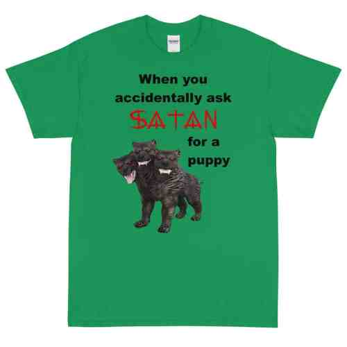When You Accidentally Ask Satan for a Puppy T-Shirt