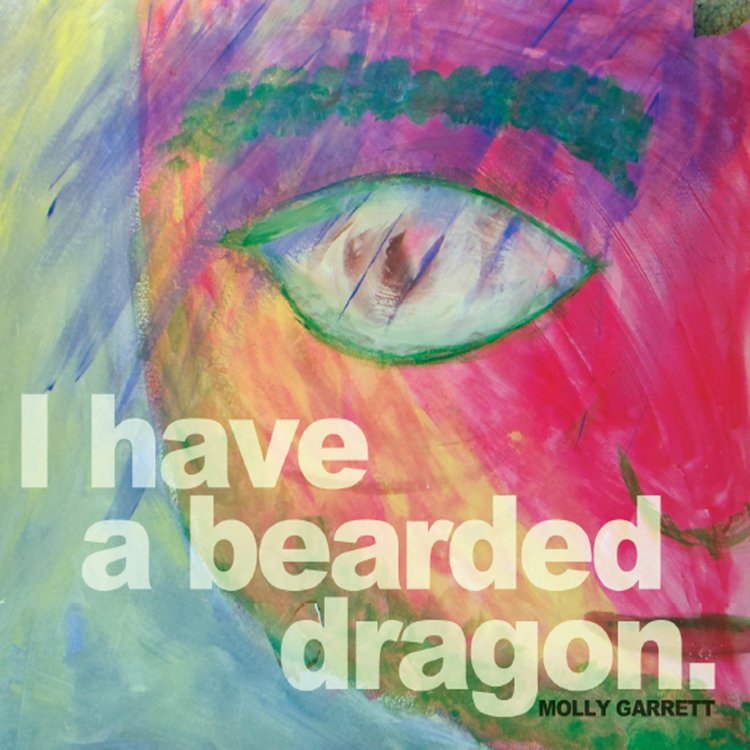 Molly Garrett – I Have a Bearded Dragon