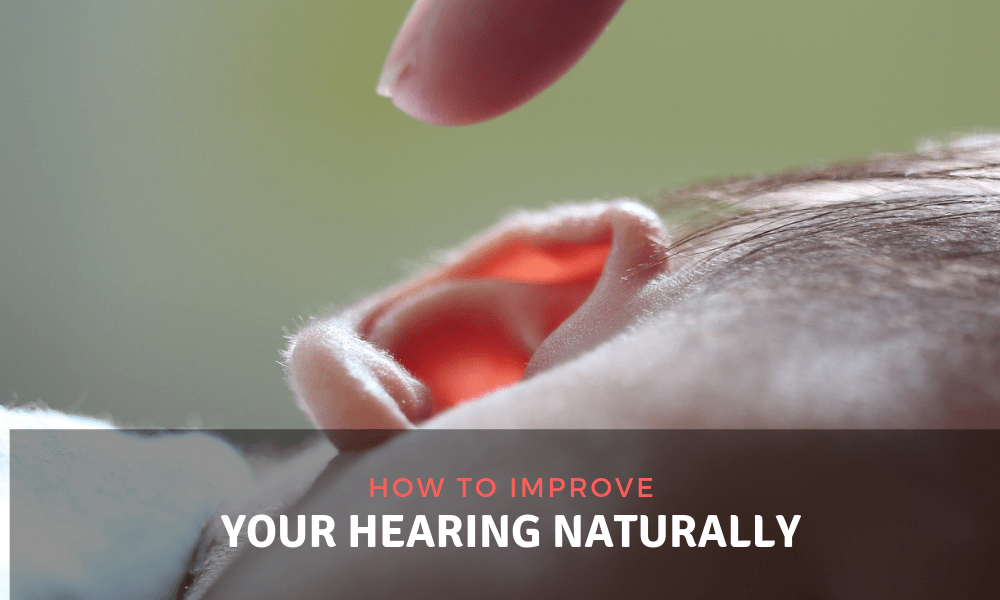 How to Improve Your Hearing Naturally