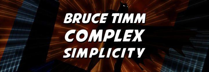 Bruce Timm: Complex Simplicity