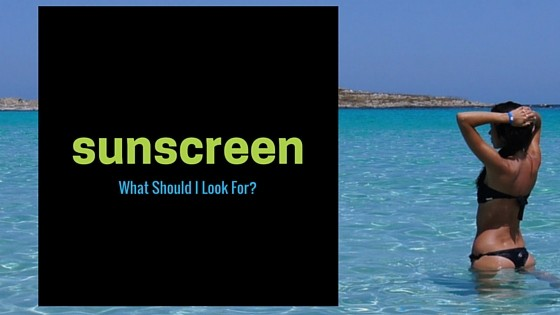 What To Look For In A Sunscreen. What's the Best Type of Sunscreen?