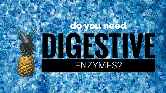 Do You Need Digestive Enzymes?