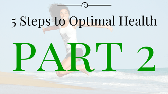 5 Steps to Obtain Optimal Health | Part 2