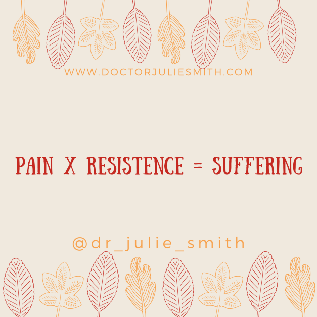 Pain x Resistance = Suffering