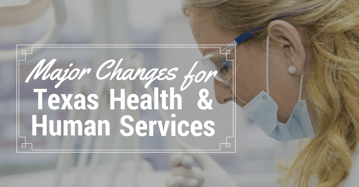 Major Changes for Texas Health and Human Services (3)
