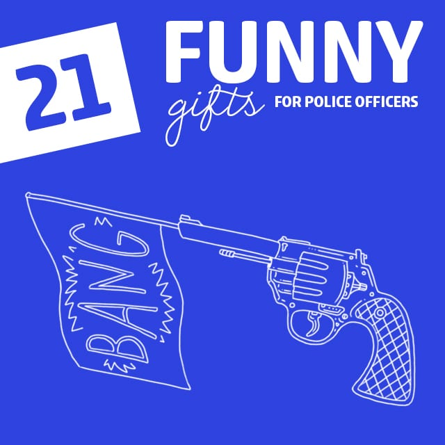 21 Hilarious Gifts For Police Officers Dodo Burd