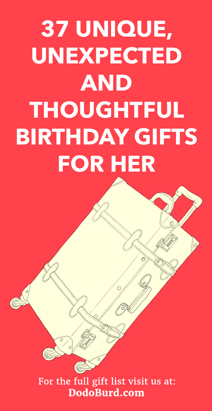 37 Unique Unexpected And Thoughtful Birthday Gifts For Her Dodo Burd
