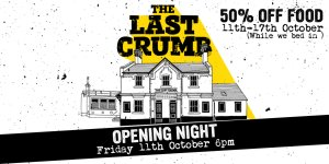 The Last Crumb Opening Night Friday 11th October 6pm