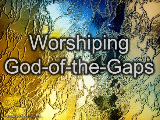 Worshiping a God-of-the-Gaps