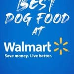 Best Dog Food at Walmart: Top Puppy, Adult & Senior Recommendations for 2021