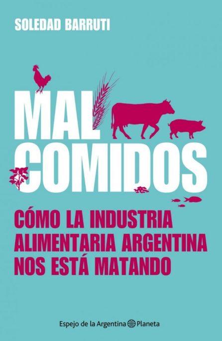 """Mal comidos. Cómo la industria alimentaria argentina nos está matando"" (Planeta, 11,50€)."