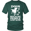 Dogs… Because People Suck Shirt