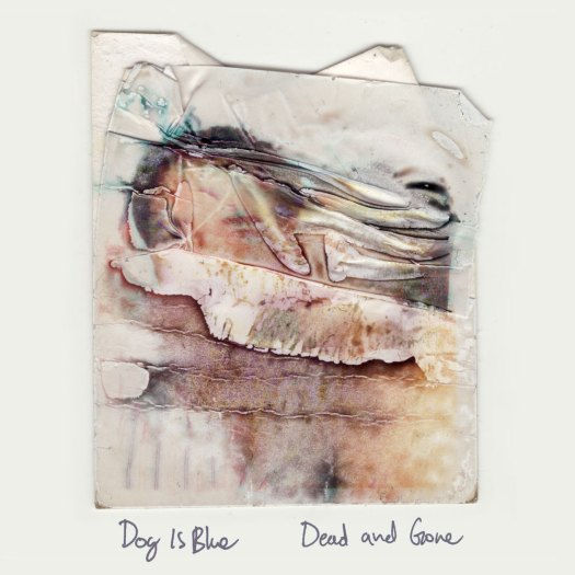 Dog Is Blue - Dead and Gone