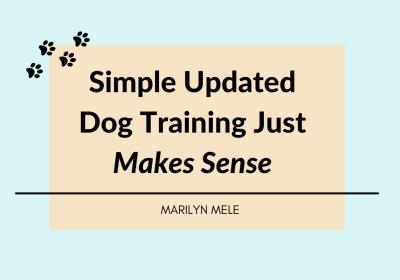 Simple Updated Dog Training Just Makes Sense