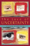Book cover of The Love of Uncertainty by Steven Harrison