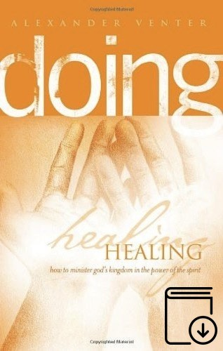 Doing Healing: How to Minister God's Kingdom in the Power of the Spirit (Kindle eBook)