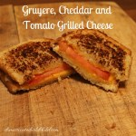Gruyere, Cheddar and Tomato Grilled Cheese