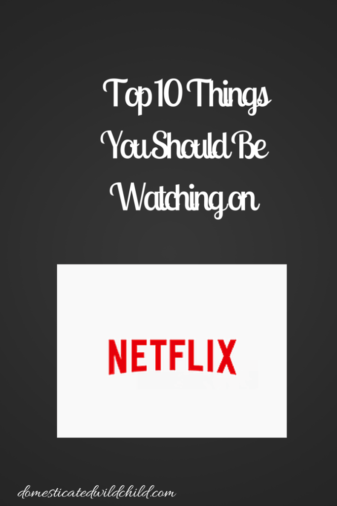 Top 10 Things You Should Be Watching on