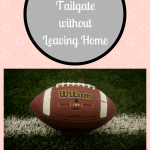 How to Tailgate without Leaving Home