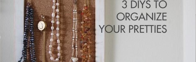 3 DIYs to Organize Your Pretties