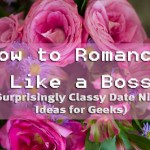 How to Date Night Like a Boss (Surprisingly Classy Date Night Ideas for Geeks)
