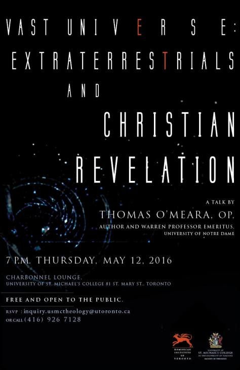 "This poster promotes a public talk by Thomas O'Meara, OP. The talk is entitled ""Vast Universe: Extraterrestrials and Christian Revelation"", and it will take place on May 12, 2016."