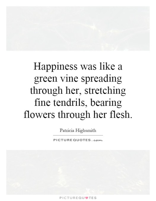 happiness-was-like-a-green-vine-spreading-through-her-stretching-fine-tendrils-bearing-flowers-quote-1