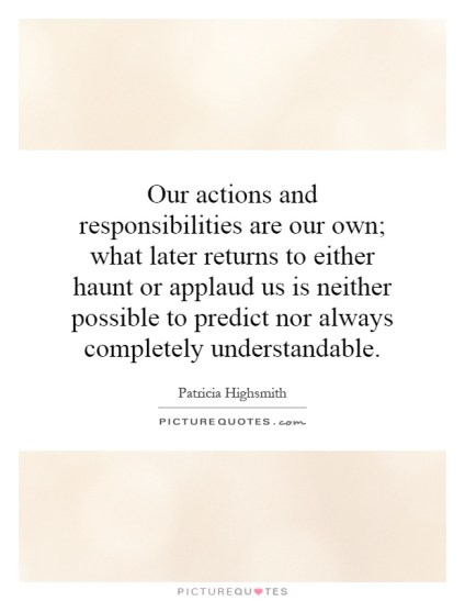 our-actions-and-responsibilities-are-our-own-what-later-returns-to-either-haunt-or-applaud-us-is-quote-1