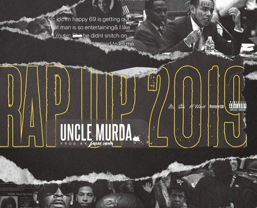 Uncle Murda Rap Up 2019
