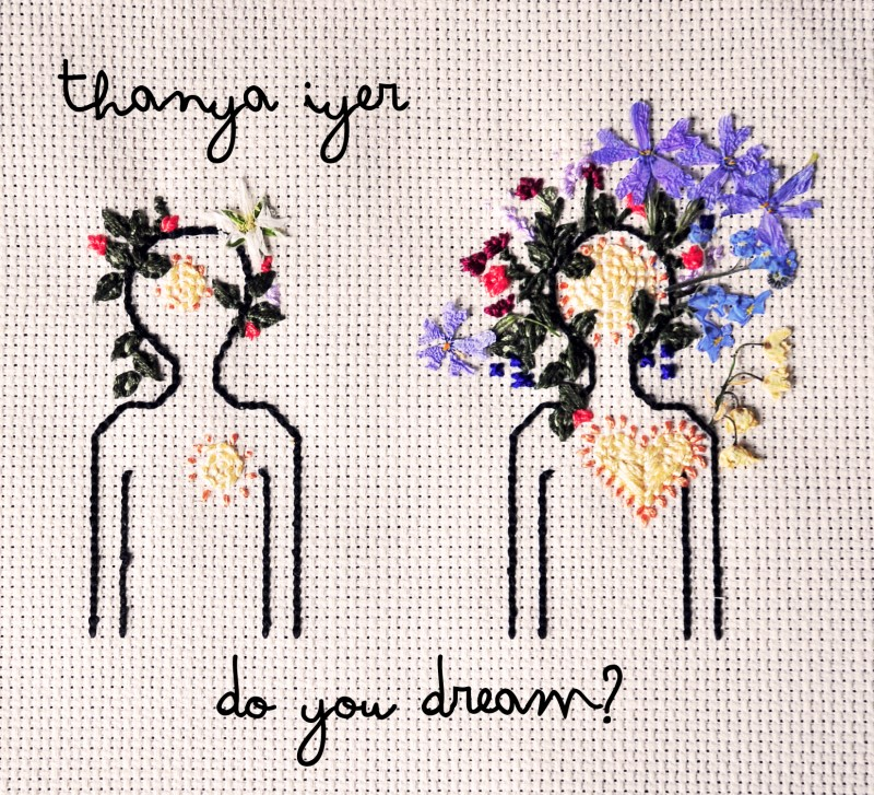 Thanya Iyer, Do You Dream?