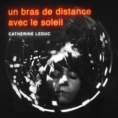 Catherine Leduc, Un bras de distance avec le soleil