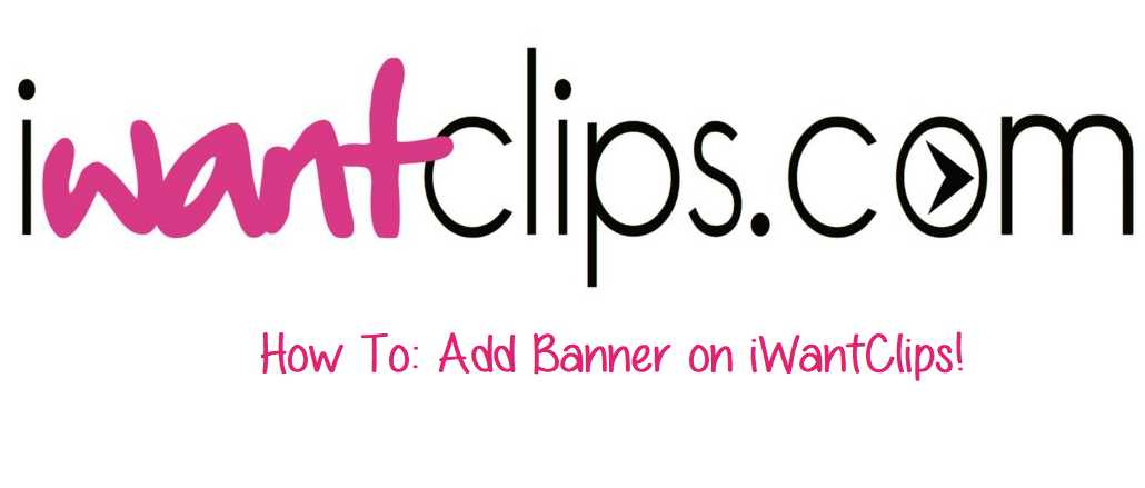 How To: Add Banner on iWantClips