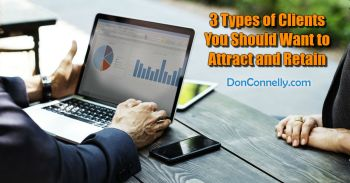 3 Types of Clients You Should Want to Attract and Retain
