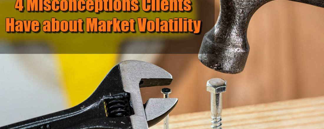 4 Misconceptions about Market Volatility Your Clients Need to Be Aware of
