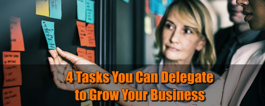 4 Tasks You Can Delegate to Grow Your Business