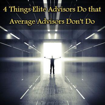 4 Things Elite Advisors Do that Average Advisors Don't Do
