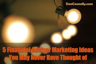 5 Financial Advisor Marketing Ideas You May Never Have Thought of