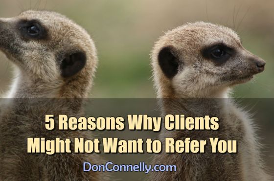 5 Reasons Why Clients Might Not Want to Refer You