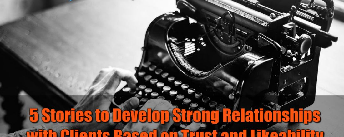 5 Stories to Develop Strong Relationships with Clients Based on Trust and Likeability