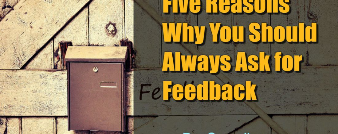 Five Reasons Why You Should Always Ask for Feedback