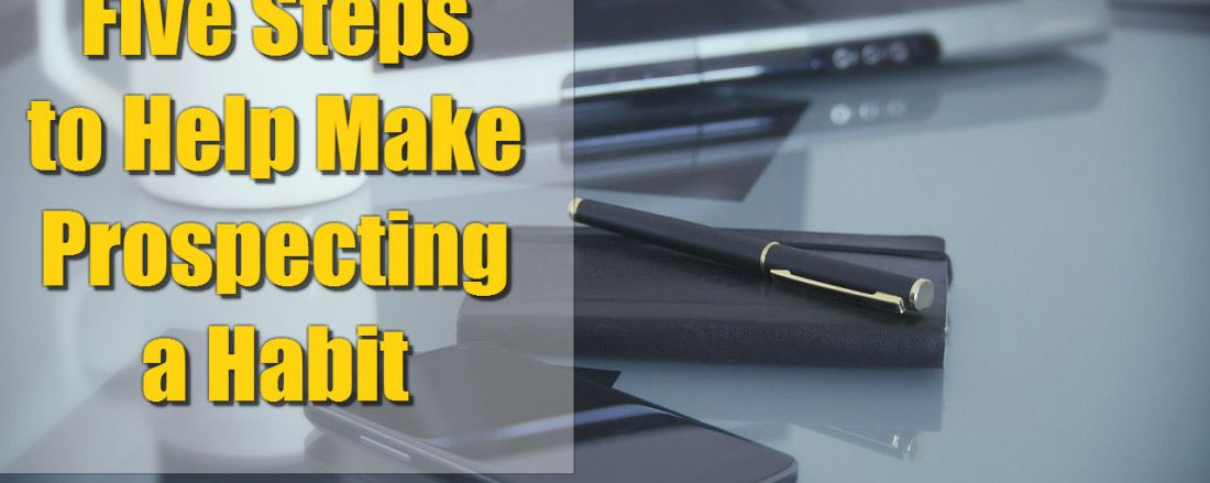 Five Steps to Help Make Prospecting a Habit