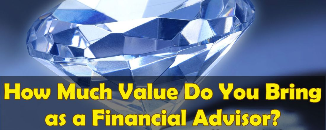 How Much Value Do You Bring as a Financial Advisor