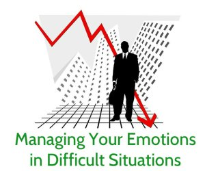 Managing Your Emotions in Difficult Situations