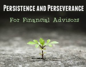Persistence and Perseverance for Financial Advisors