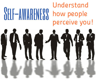 Self-awareness Helps You Understand How People Perceive You