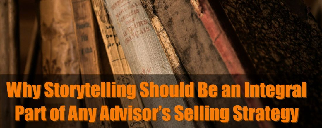 Why Storytelling Should Be an Integral Part of Any Advisor's Selling Strategy