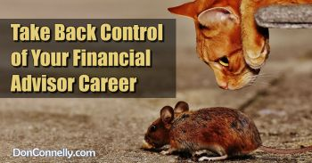 Take Back Control of Your Financial Advisor Career