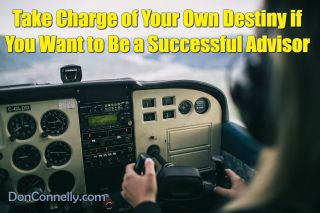 Take Charge of Your Own Destiny if You Want to Be a Successful Advisor