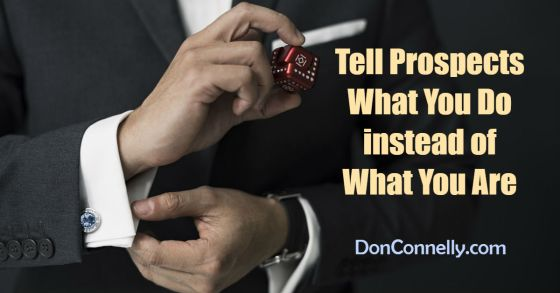 Tell Prospects What You Do instead of What You Are
